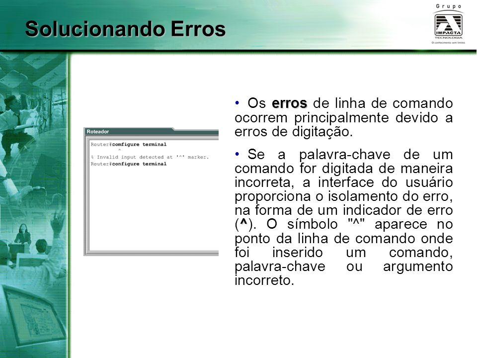 Solucionando Erros Os erros de linha de comando ocorrem principalmente devido a erros de digitação.