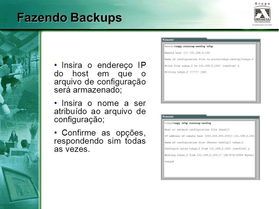 Fazendo Backups Insira o endereço IP do host em que o arquivo de configuração será armazenado;