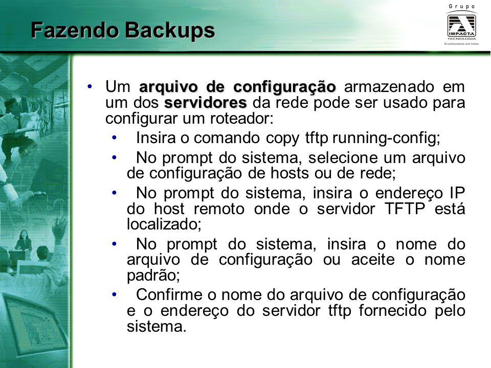 Fazendo Backups Um arquivo de configuração armazenado em um dos servidores da rede pode ser usado para configurar um roteador: