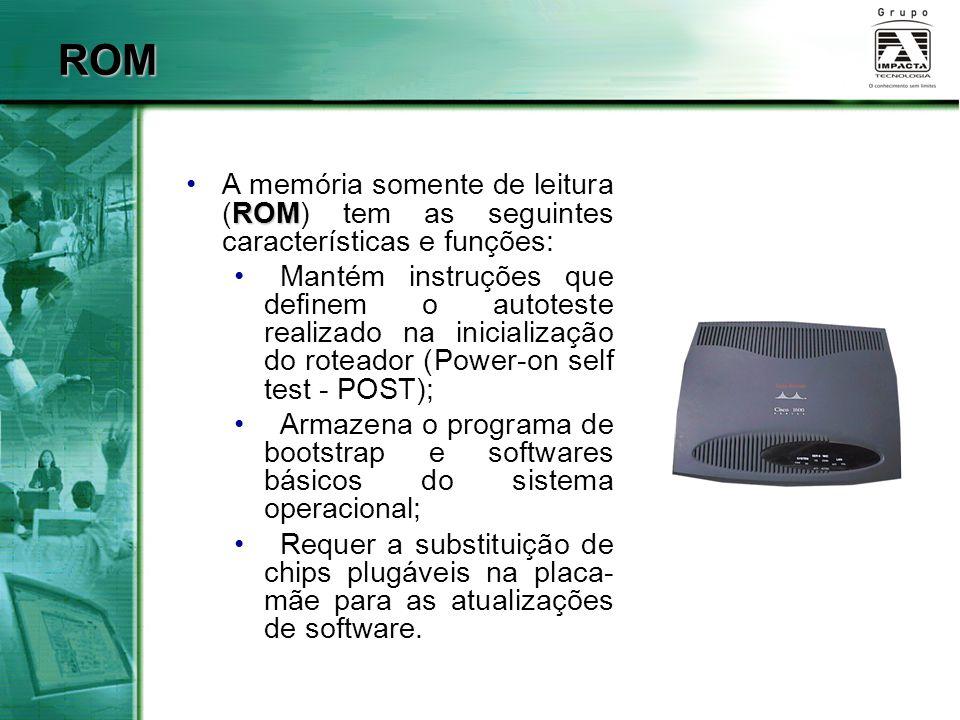 ROM A memória somente de leitura (ROM) tem as seguintes características e funções: