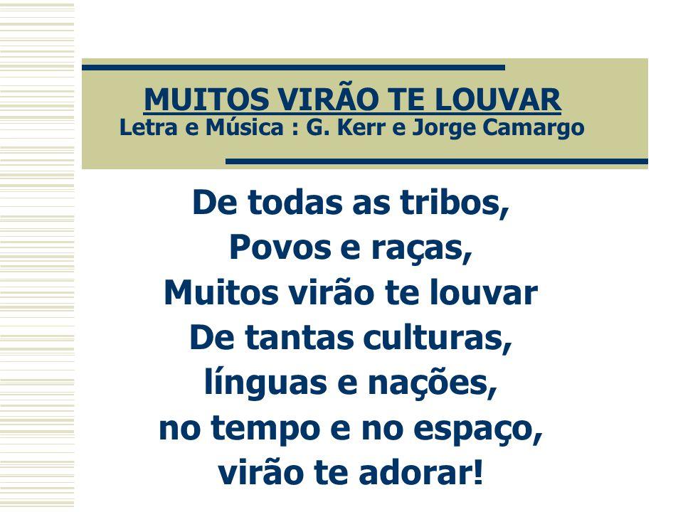 MUITOS VIRÃO TE LOUVAR Letra e Música : G. Kerr e Jorge Camargo