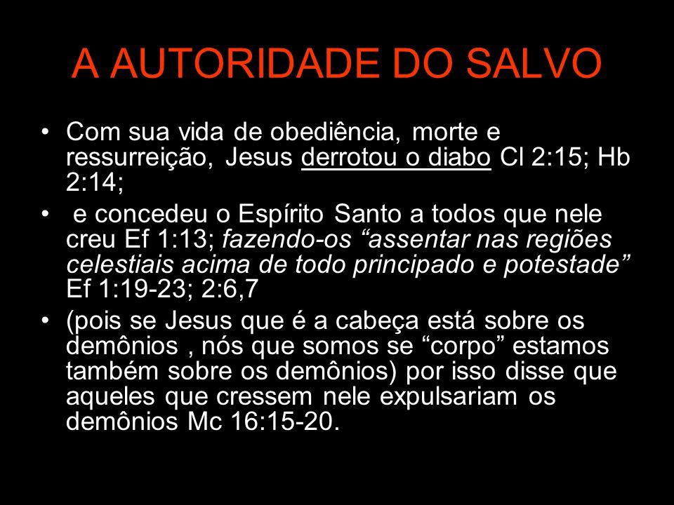 A AUTORIDADE DO SALVO Com sua vida de obediência, morte e ressurreição, Jesus derrotou o diabo Cl 2:15; Hb 2:14;