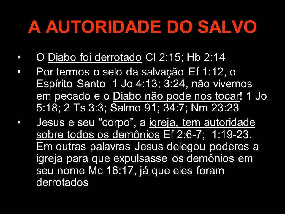 A AUTORIDADE DO SALVO O Diabo foi derrotado Cl 2:15; Hb 2:14