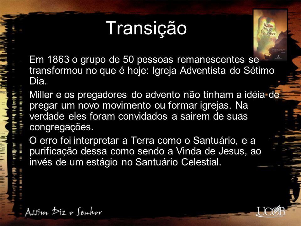 Transição Em 1863 o grupo de 50 pessoas remanescentes se transformou no que é hoje: Igreja Adventista do Sétimo Dia.