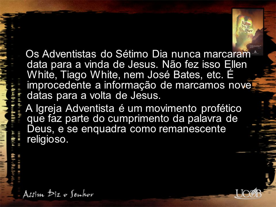 Os Adventistas do Sétimo Dia nunca marcaram data para a vinda de Jesus
