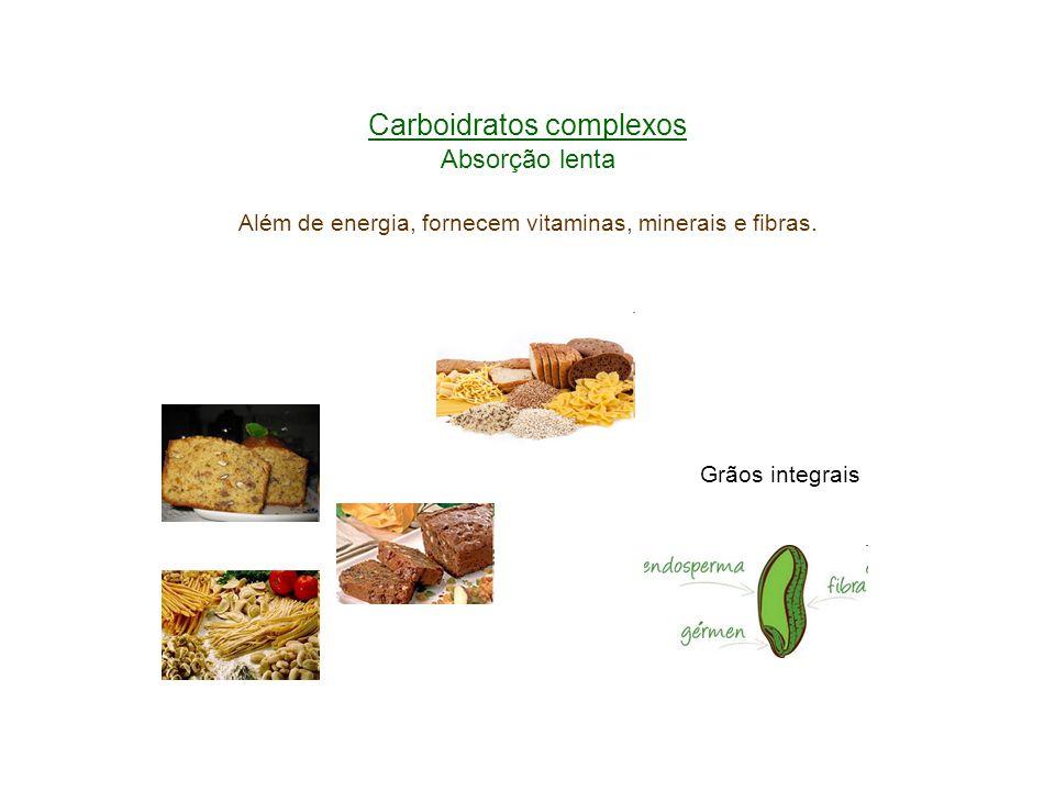 Carboidratos complexos Absorção lenta Além de energia, fornecem vitaminas, minerais e fibras.