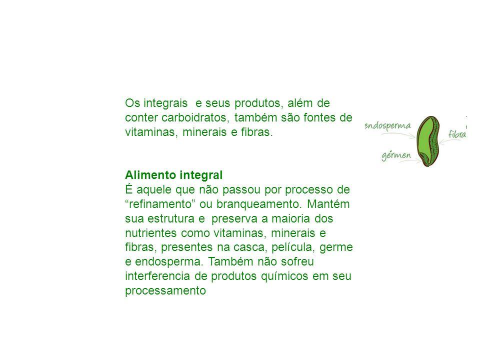 Os integrais e seus produtos, além de conter carboidratos, também são fontes de vitaminas, minerais e fibras.