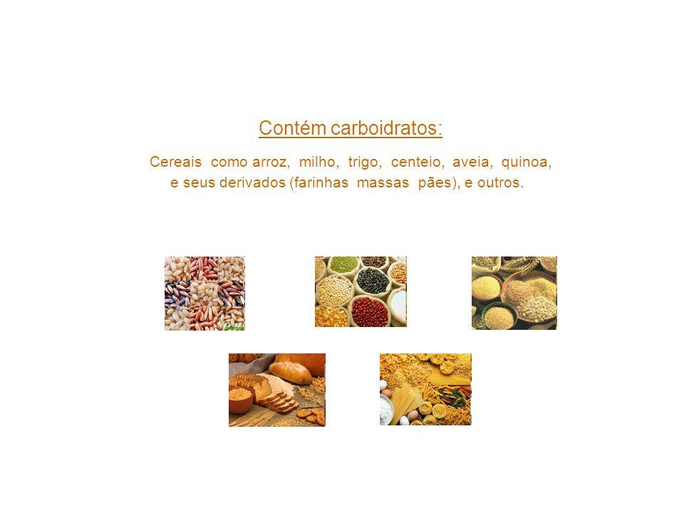 Contém carboidratos: Cereais como arroz, milho, trigo, centeio, aveia, quinoa, e seus derivados (farinhas massas pães), e outros.