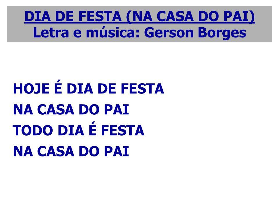 DIA DE FESTA (NA CASA DO PAI) Letra e música: Gerson Borges