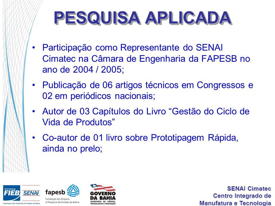 PESQUISA APLICADA Participação como Representante do SENAI Cimatec na Câmara de Engenharia da FAPESB no ano de 2004 / 2005;