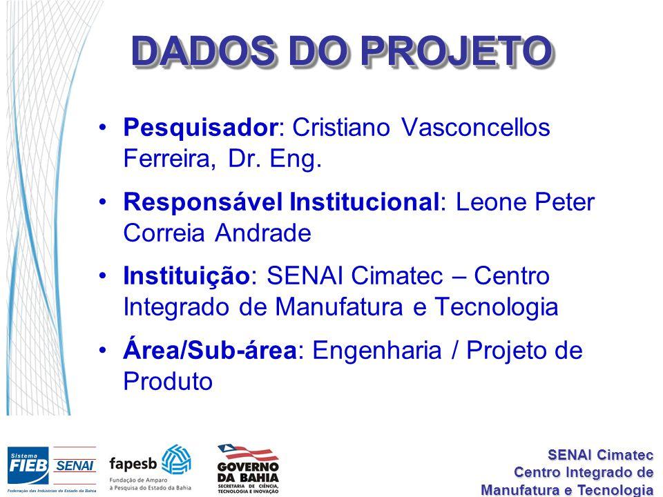 DADOS DO PROJETO Pesquisador: Cristiano Vasconcellos Ferreira, Dr. Eng. Responsável Institucional: Leone Peter Correia Andrade.