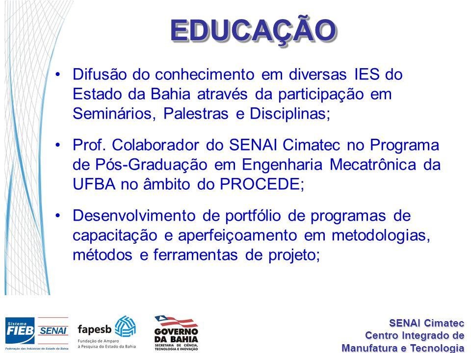 EDUCAÇÃO Difusão do conhecimento em diversas IES do Estado da Bahia através da participação em Seminários, Palestras e Disciplinas;