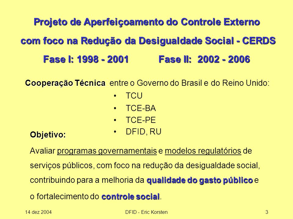 Projeto de Aperfeiçoamento do Controle Externo com foco na Redução da Desigualdade Social - CERDS Fase I: 1998 - 2001 Fase II: 2002 - 2006