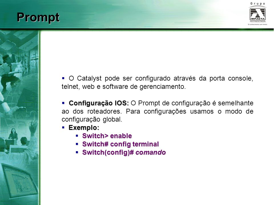 Prompt O Catalyst pode ser configurado através da porta console, telnet, web e software de gerenciamento.