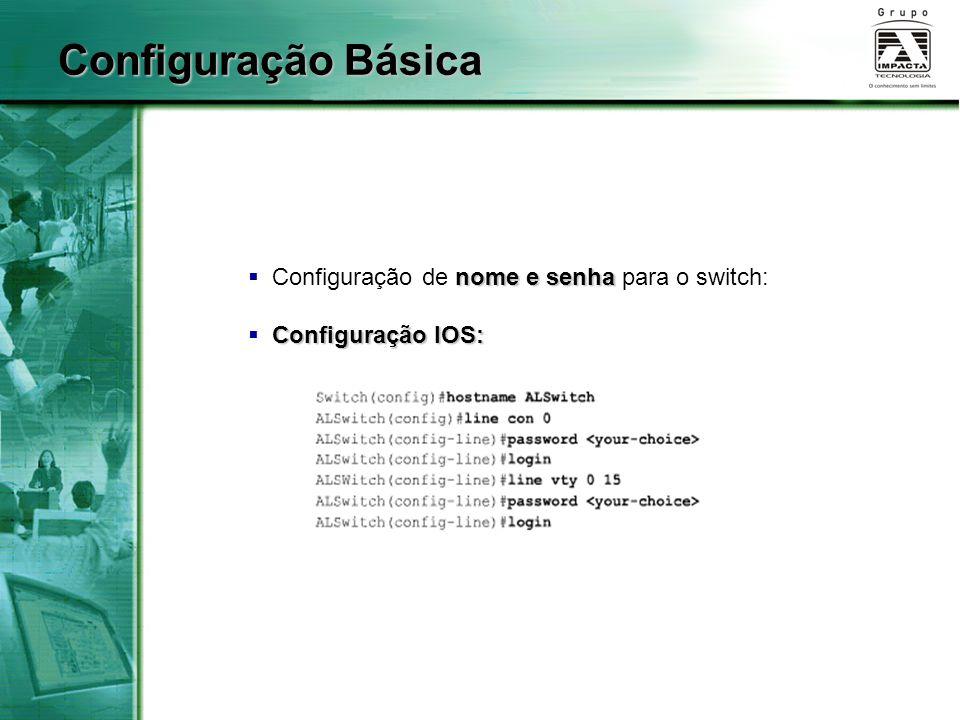 Configuração Básica Configuração de nome e senha para o switch: