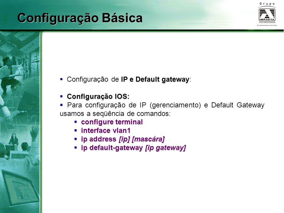 Configuração Básica Configuração de IP e Default gateway: