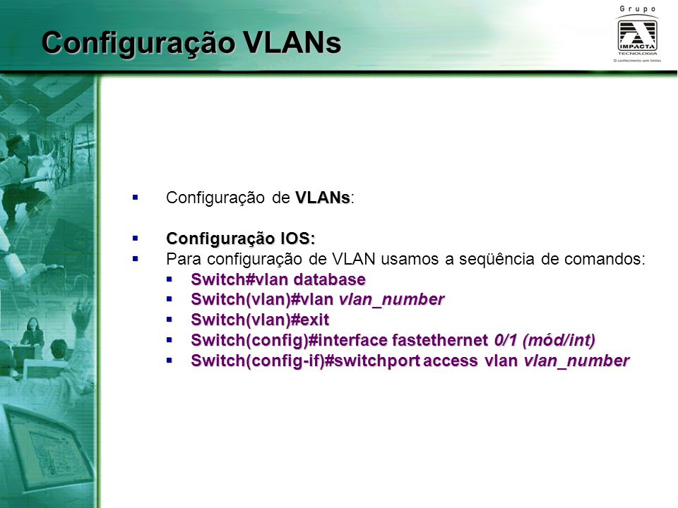 Configuração VLANs Configuração de VLANs: Configuração IOS: