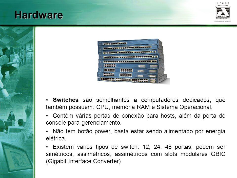 Hardware Switches são semelhantes a computadores dedicados, que também possuem: CPU, memória RAM e Sistema Operacional.