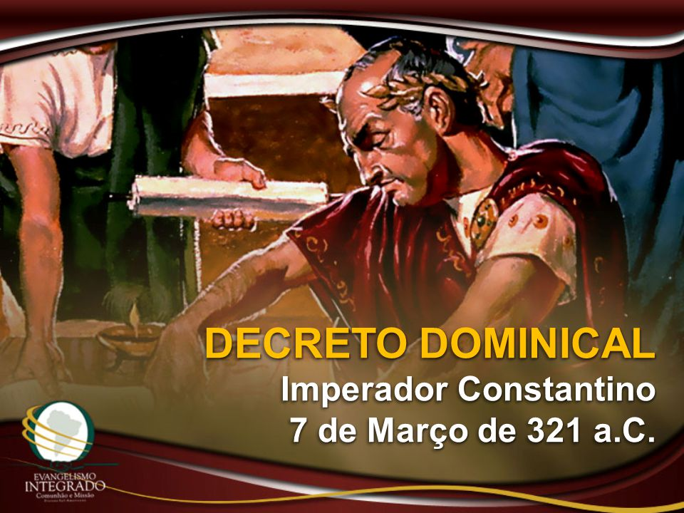 DECRETO DOMINICAL Imperador Constantino 7 de Março de 321 a.C.