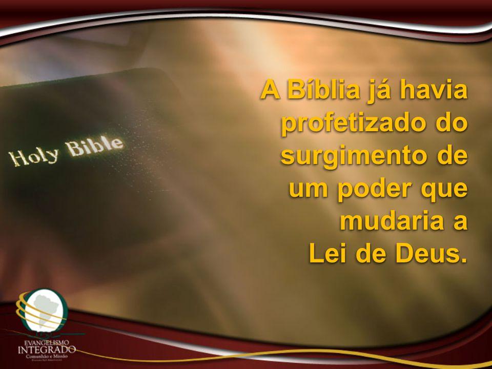 A Bíblia já havia profetizado do surgimento de um poder que mudaria a Lei de Deus.