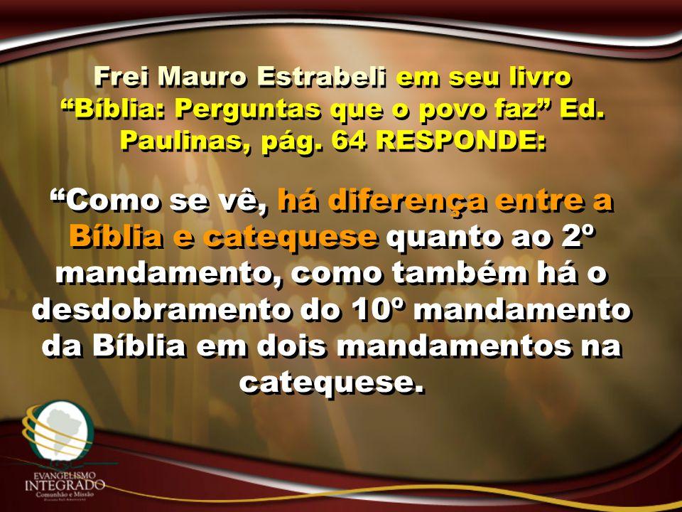 Frei Mauro Estrabeli em seu livro Bíblia: Perguntas que o povo faz Ed. Paulinas, pág. 64 RESPONDE: