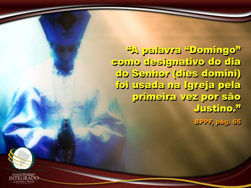 A palavra Domingo como designativo do dia do Senhor (dies domini) foi usada na Igreja pela primeira vez por são Justino.