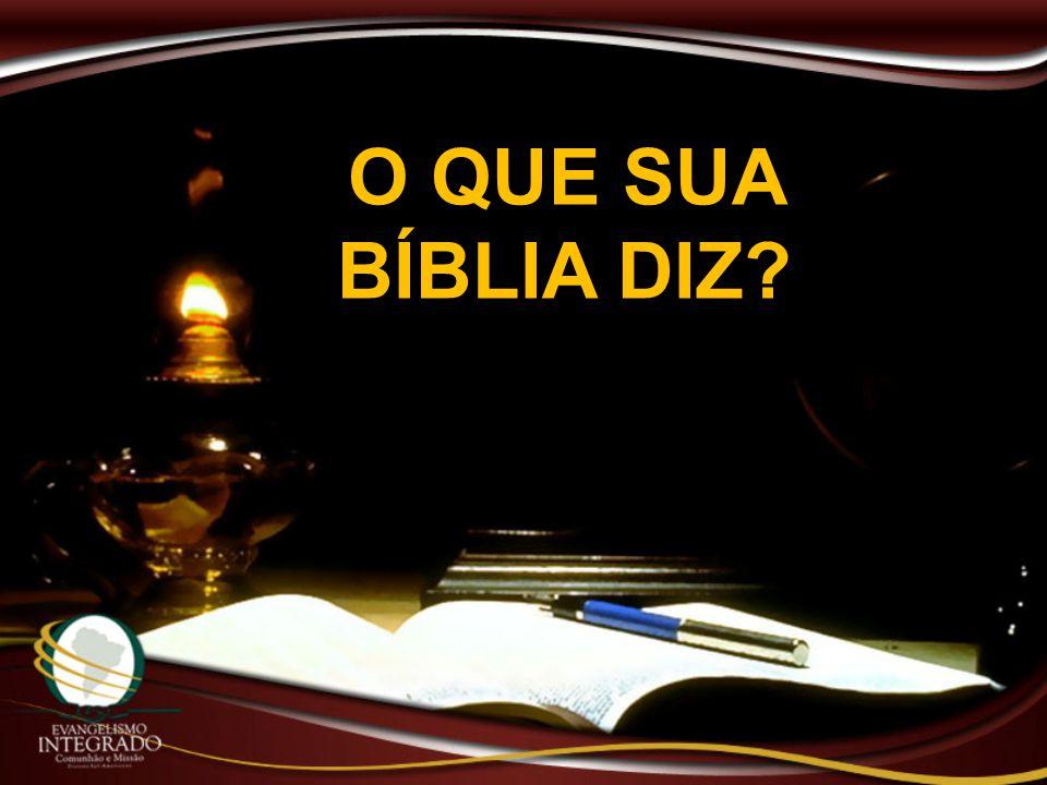 O QUE SUA BÍBLIA DIZ