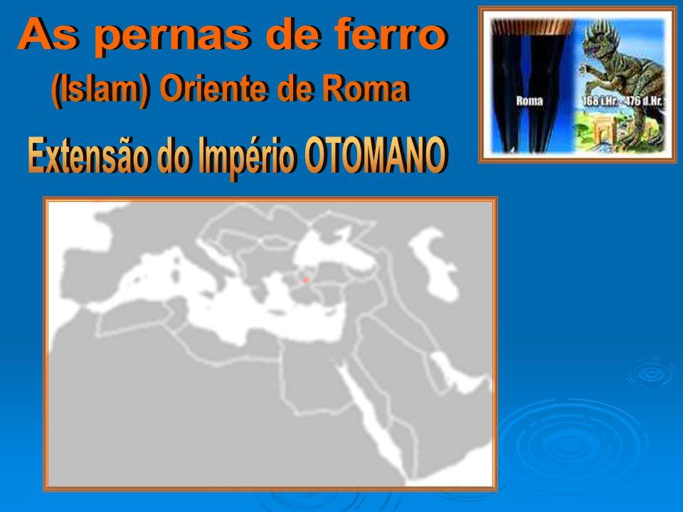 (Islam) Oriente de Roma Extensão do Império OTOMANO