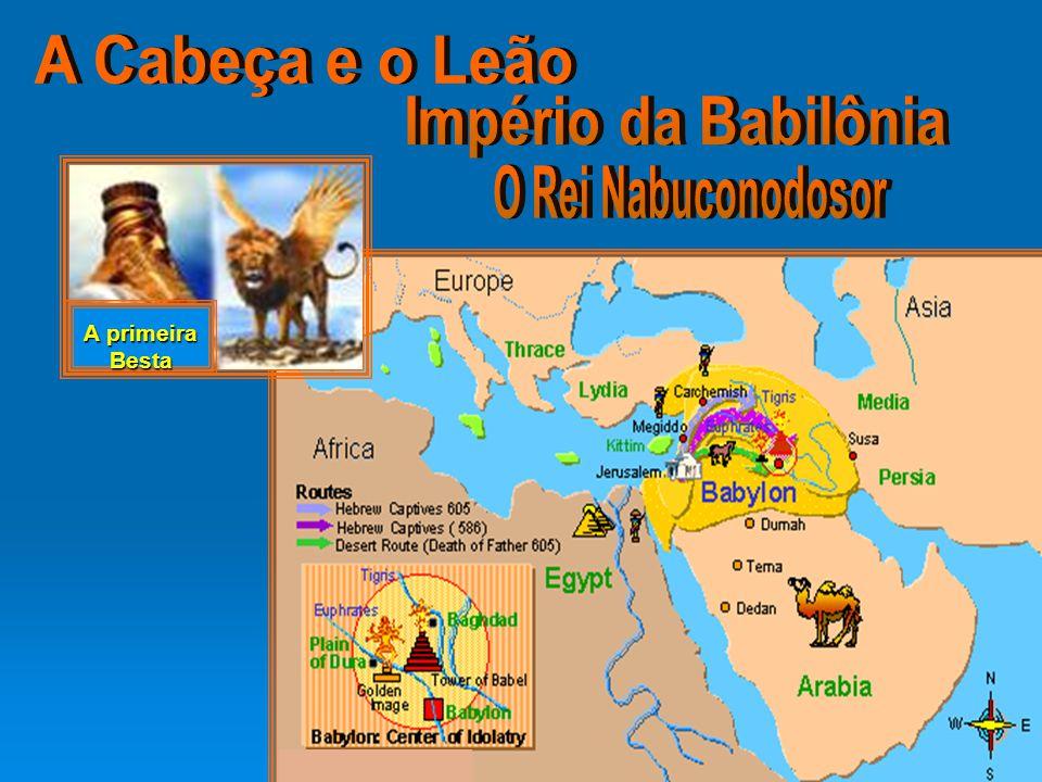A Cabeça e o Leão Império da Babilônia O Rei Nabuconodosor