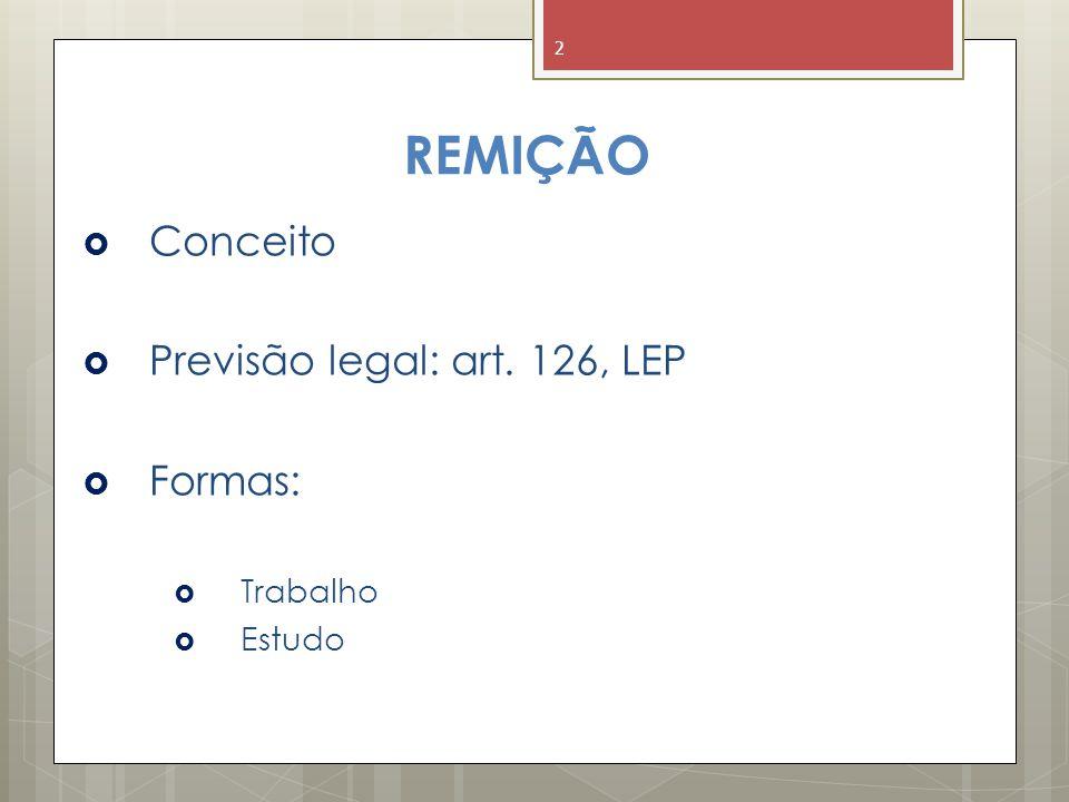 REMIÇÃO Conceito Previsão legal: art. 126, LEP Formas: Trabalho Estudo
