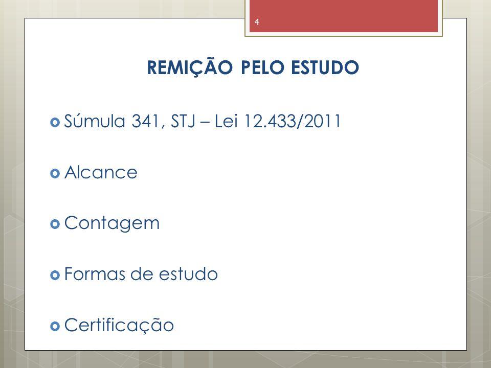 REMIÇÃO PELO ESTUDO Súmula 341, STJ – Lei 12.433/2011 Alcance Contagem