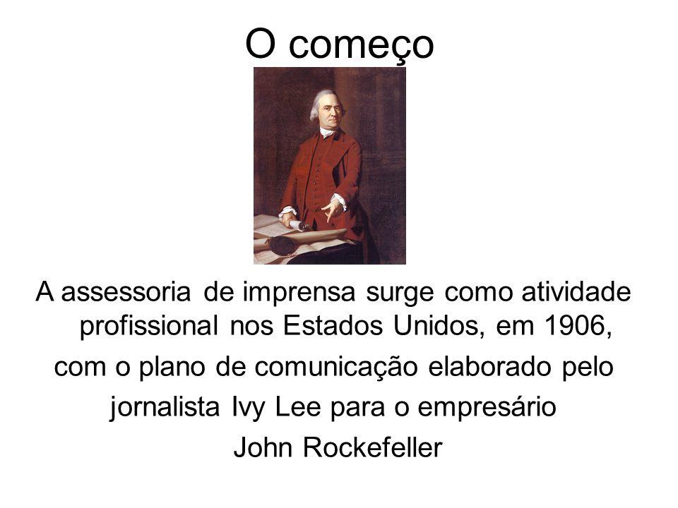 O começo A assessoria de imprensa surge como atividade profissional nos Estados Unidos, em 1906, com o plano de comunicação elaborado pelo.