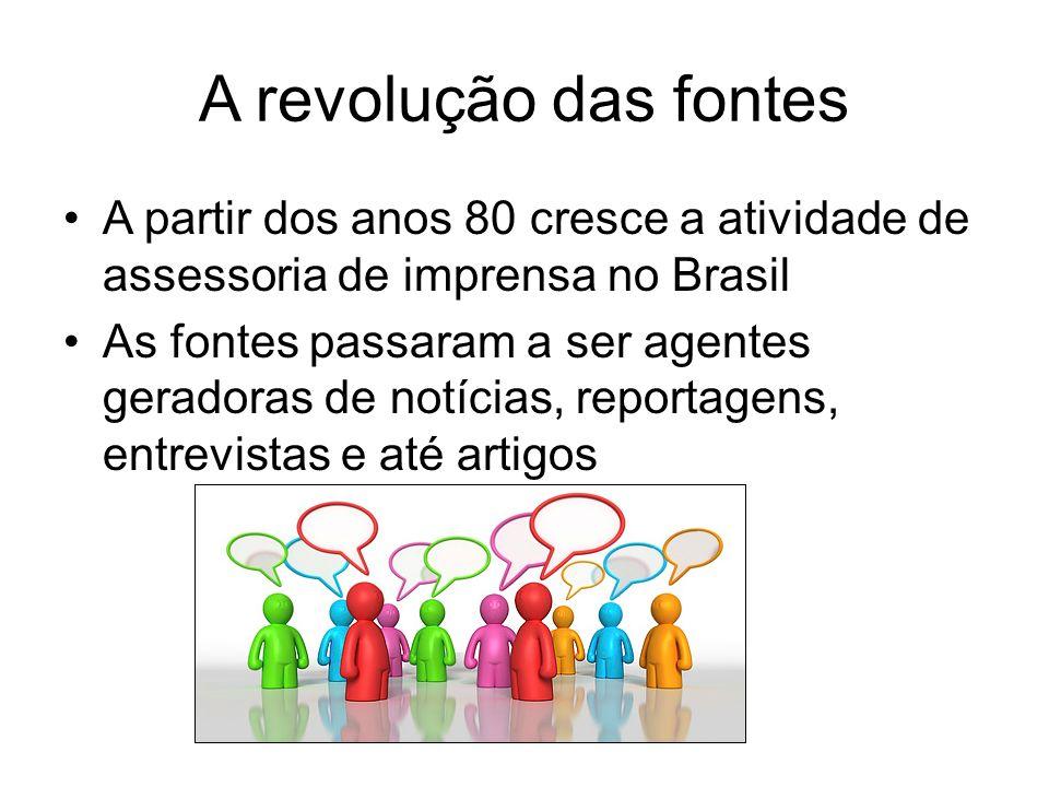 A revolução das fontes A partir dos anos 80 cresce a atividade de assessoria de imprensa no Brasil.