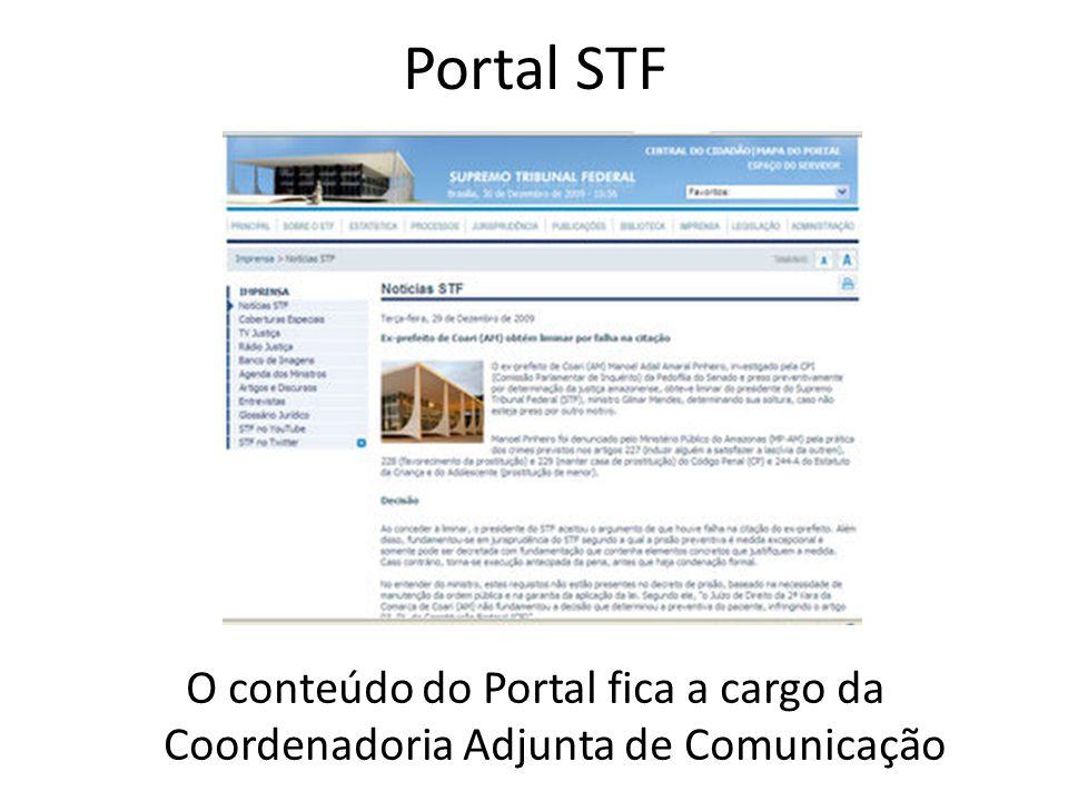 Portal STF O conteúdo do Portal fica a cargo da Coordenadoria Adjunta de Comunicação