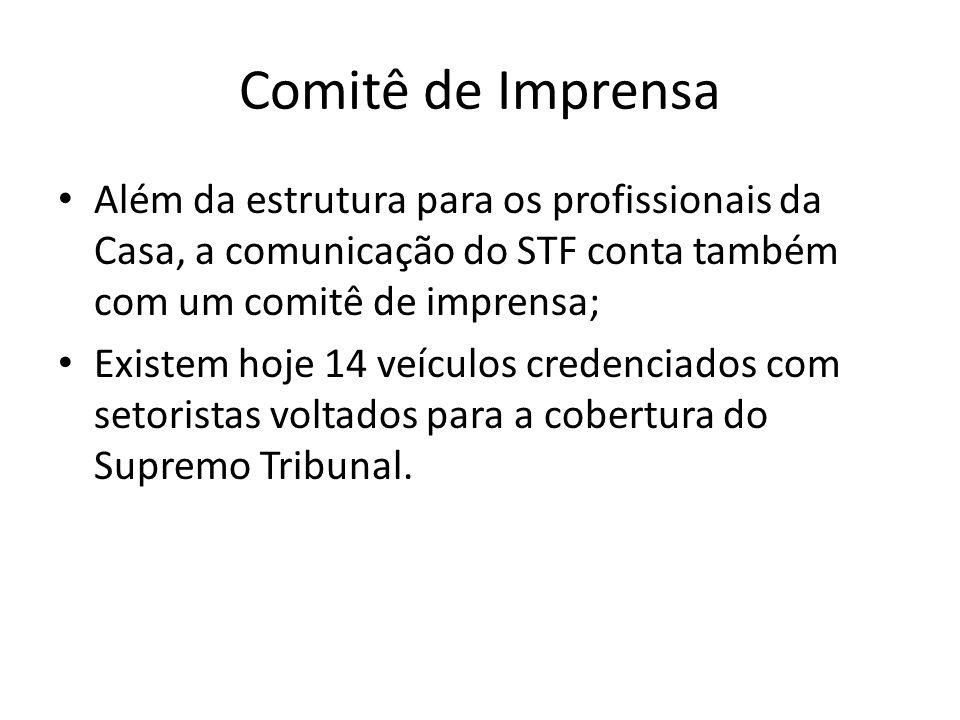 Comitê de Imprensa Além da estrutura para os profissionais da Casa, a comunicação do STF conta também com um comitê de imprensa;