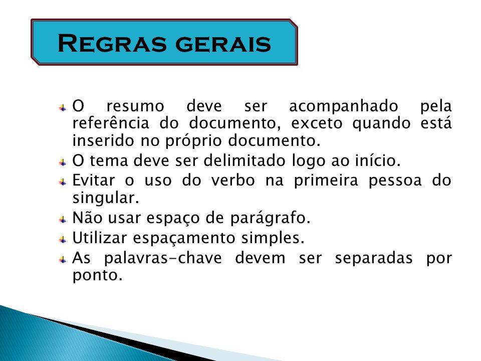 Regras gerais O resumo deve ser acompanhado pela referência do documento, exceto quando está inserido no próprio documento.