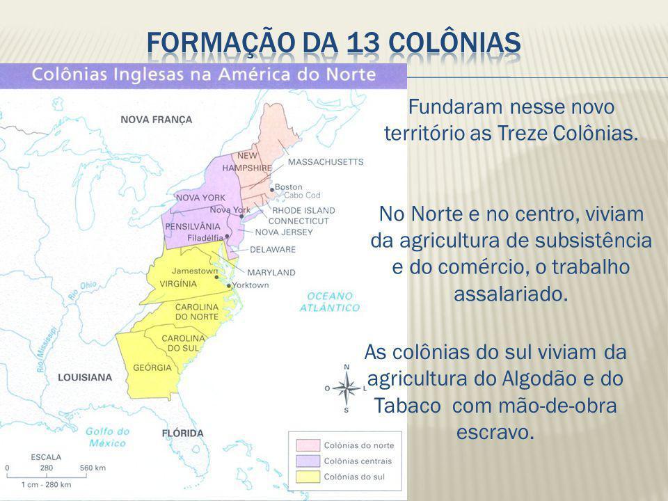 Fundaram nesse novo território as Treze Colônias.