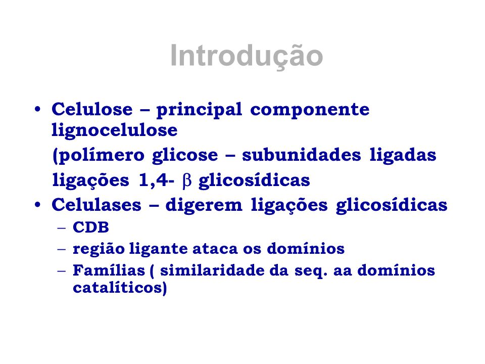 Introdução Celulose – principal componente lignocelulose