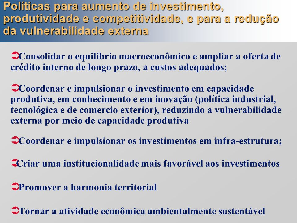 Políticas para aumento de investimento, produtividade e competitividade, e para a redução da vulnerabilidade externa