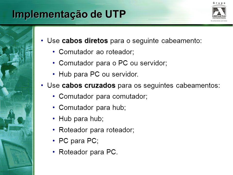 Implementação de UTP Use cabos diretos para o seguinte cabeamento: