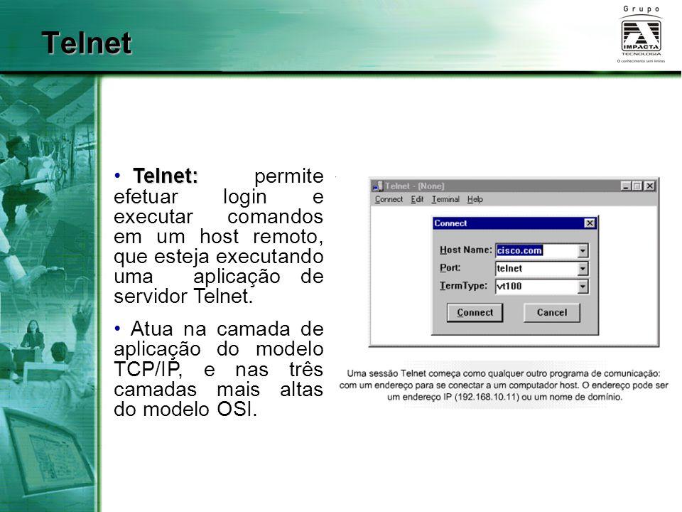 Telnet Telnet: permite efetuar login e executar comandos em um host remoto, que esteja executando uma aplicação de servidor Telnet.