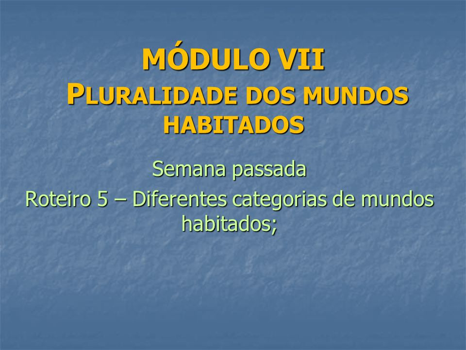 MÓDULO VII PLURALIDADE DOS MUNDOS HABITADOS
