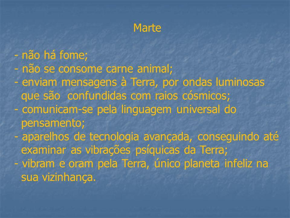 Marte - não há fome; não se consome carne animal; enviam mensagens à Terra, por ondas luminosas. que são confundidas com raios cósmicos;