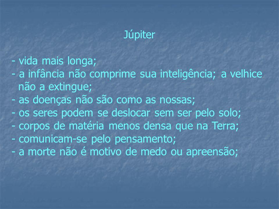 Júpiter - vida mais longa; a infância não comprime sua inteligência; a velhice. não a extingue; - as doenças não são como as nossas;