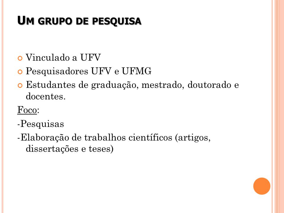 Um grupo de pesquisa Vinculado a UFV Pesquisadores UFV e UFMG