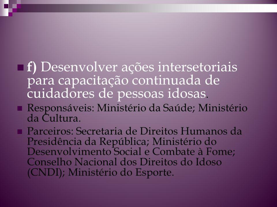 f) Desenvolver ações intersetoriais para capacitação continuada de cuidadores de pessoas idosas.