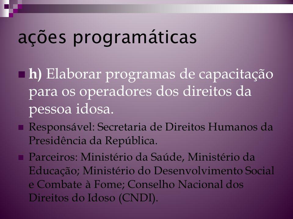 ações programáticas h) Elaborar programas de capacitação para os operadores dos direitos da pessoa idosa.