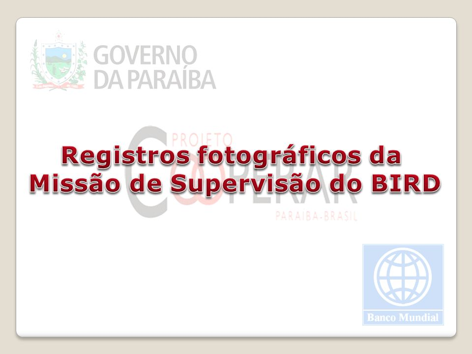Registros fotográficos da Missão de Supervisão do BIRD