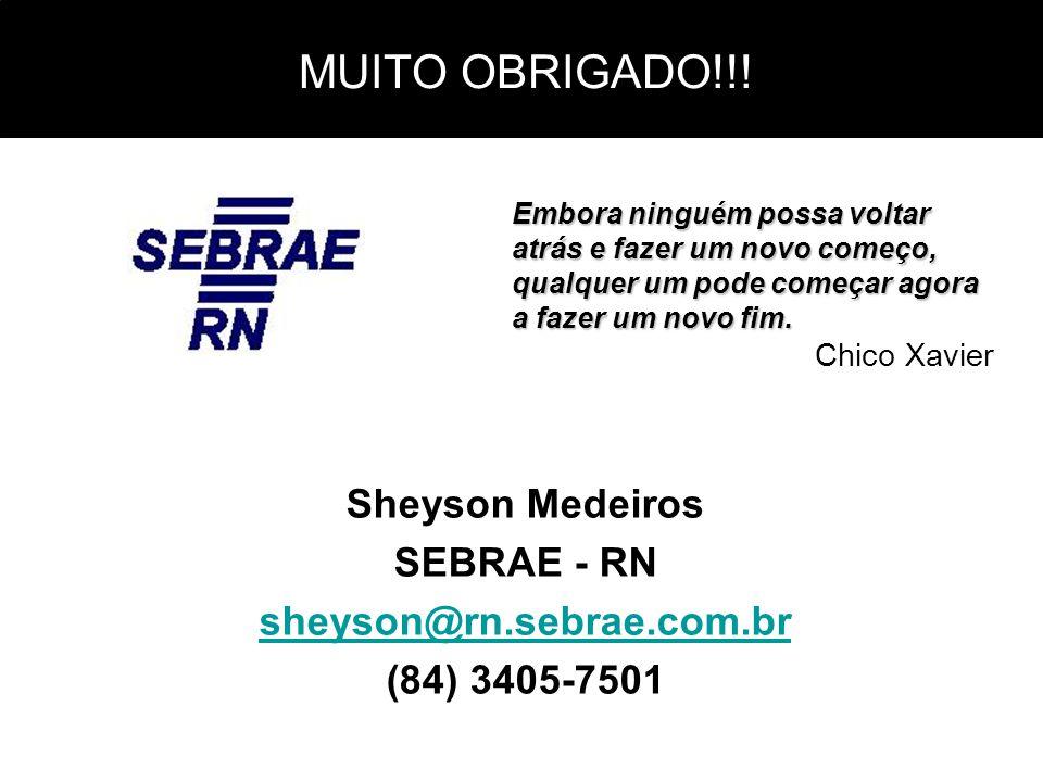 MUITO OBRIGADO!!! Sheyson Medeiros SEBRAE - RN