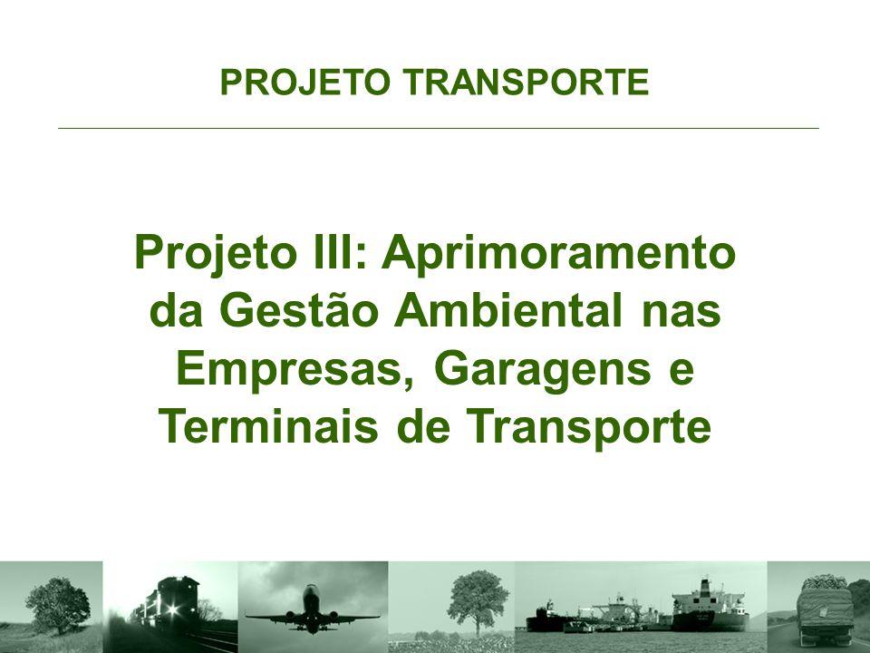 PROJETO TRANSPORTE Projeto III: Aprimoramento da Gestão Ambiental nas Empresas, Garagens e Terminais de Transporte.